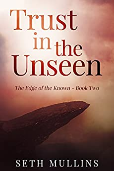 Trust in the Unseen (The Edge of the Known Book 2) by [Mullins, Seth]