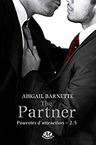 Pouvoirs d'attraction, tome 2.5 : The Partner par Abigail Barnette