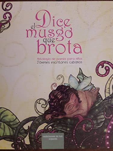 Dice el musgo que brota antologia de poesia para ninos jovenes escritores cubanos