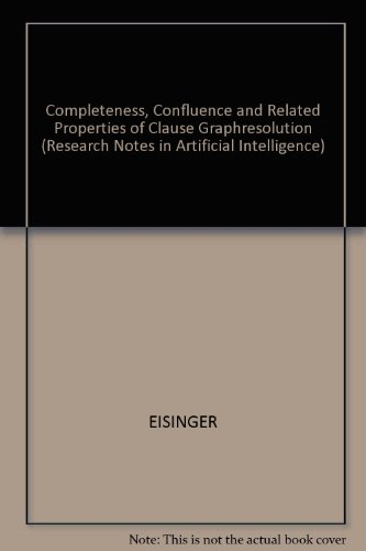 Completeness, Confluence, and Related Properties of Clause Graph Resolution (Research Notes in Artificial Intelligence)