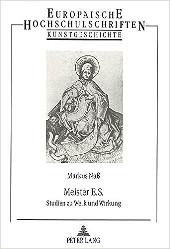 Meister E.S.: Studien Zu Werk Und Wirkung (Europaeische Hochschulschriften / European University Studie)