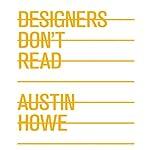 Designers Don't Read | Austin Howe
