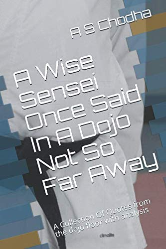 A Wise Sensei Once Said In A Dojo Not So Far Away: A Collection Of Quotes from the dojo floor with analysis (Classdojo)