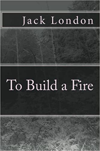 Has anyone read To Build a Fire by Jack London?