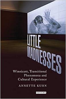Little Madnesses: Winnicott, Transitional Phenomena & Cultural Experience por Annette Kuhn