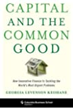 Capital and the Common Good: How Innovative Finance Is Tackling the World's Most Urgent Problems (Columbia Business School Publishing)