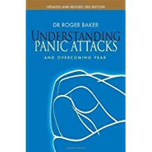 Understanding Panic Attacks: and Overcoming Fear by Baker, Dr. Roger 3rd (third) Revised Edition (2011)