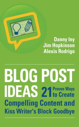 Blog Post Ideas: 21 Proven Ways to Create Compelling Content and Kiss Writer's Block Goodbye (Business Reimagined Series) (Volume 2)