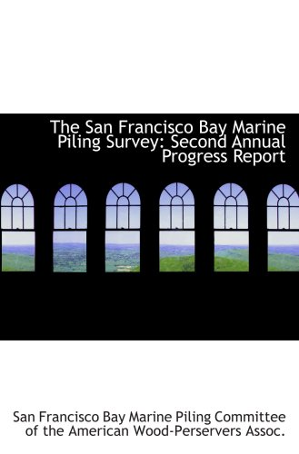 Read Online The San Francisco Bay Marine Piling Survey: Second Annual Progress Report ebook
