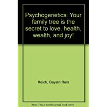 Psychogenetics: Your family tree is the secret to love, health, wealth, and joy!
