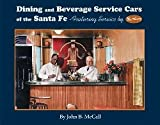 Dining and Beverage Service Cars of the Santa Fe--Featuring Service by Fred Harvey : Santa Fe Railway Passenger Car Reference Series--Volume Three, McCall, John B., 1933587083