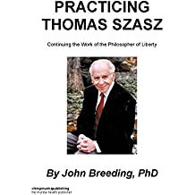 Practicing Thomas Szasz: Continuing the Work of the Philosopher of Liberty (English Edition)