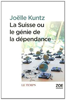 La Suisse, ou, Le génie de la dépendance