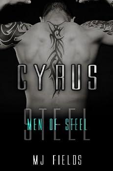 Cyrus (A Men of Steel Book 2) by [Fields, MJ]