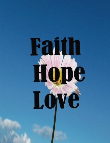 Read Online Faith Hope Love (Notebook and Journal): Notebook/Journal 100Pages Perfect Size 8.5x11 inches Faith Hope Love ( Quotes Journal, Diary, Composition Book, Notebook, Journal, Gift ) no.20 ebook