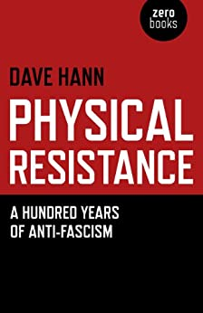 Physical Resistance: A Hundred Years of Anti-Fascism by [Hann, Dave]