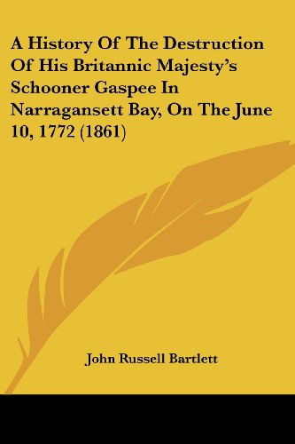 A History Of The Destruction Of His Britannic Majesty's Schooner Gaspee In Narragansett Bay, On The June 10, 1772 (1861)