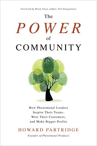 [Ebook] The Power of Community: How Phenomenal Leaders Inspire their Teams, Wow their Customers, and Make Bi<br />[P.D.F]