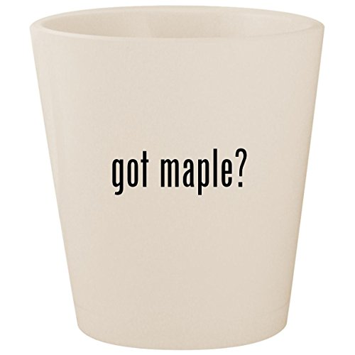 got maple? - White Ceramic 1.5oz Shot Glass