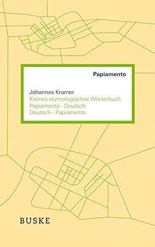 Kleines etymologisches Wörterbuch Papiamento-Deutsch / Deutsch-Papiamento