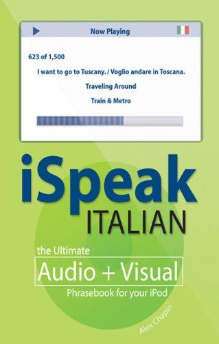 iSpeak Italian Phrasebook: The Ultimate Audio + Visual Phrasebook for Your iPod (iSpeak Audio Series)