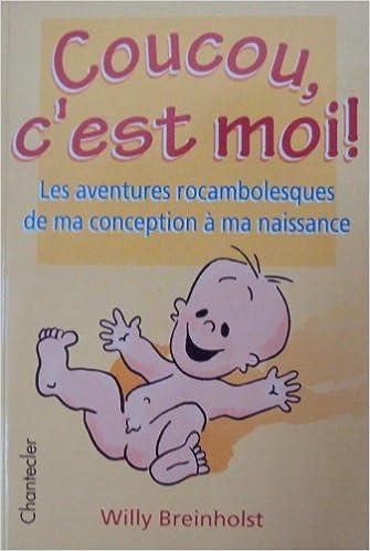 Coucou C Est Moi Les Aventures Rocambolesques De Ma Conception A Ma Naissance Amazon Fr Breinholst Willy Livres
