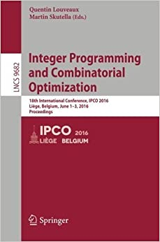 Book Integer Programming and Combinatorial Optimization: 18th International Conference, IPCO 2016, Li????ge, Belgium, June 1-3, 2016, Proceedings (Lecture Notes in Computer Science) (2016-05-25)