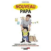 Nouveau papa: Grossesse, naissance et première année… L'essentiel pour réussir dans votre nouveau rôle (PARENTING) (French Edition)