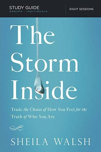The Storm Inside, Study Guide: Trade the Chaos of How You Feel for the Truth of Who You Are