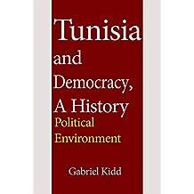 Tunisia and Democracy, A History: Political Environment