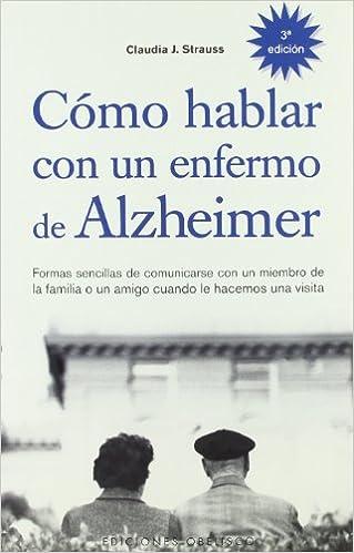 Cómo Hablar Con Un Enfermo De Alzheimer Formas Sencillas De