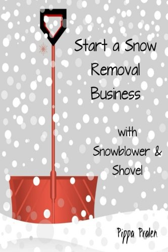 Best price for Start a Snow Removal Business: with Snowblower  and Shovel