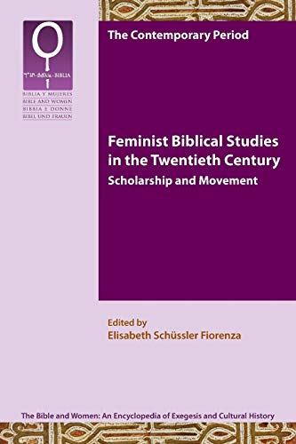 Fiorenza Collection - Feminist Bible Studies in the Twentieth Century: Scholarship and Movement (Bible and Women 9.1)
