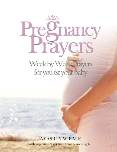Pregnancy Prayers: Week by Week Prayers for You & Your Baby (Angel Affirmations) (Volume 1) ebook
