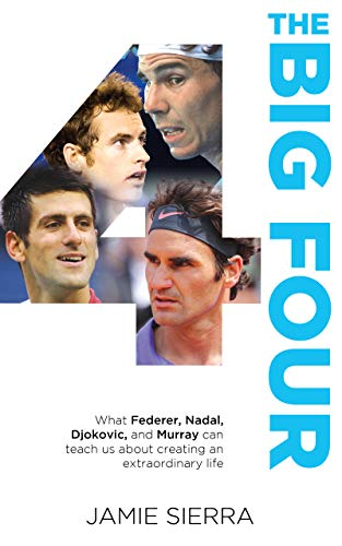 Pdf Outdoors The Big Four: What Federer, Nadal, Djokovic, and Murray can teach us about creating an extraordinary life. (Sports Self Development)