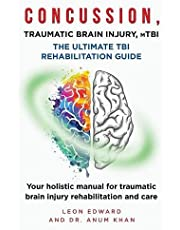 CONCUSSION, TRAUMATIC BRAIN INJURY, mTBI ULTIMATE REHABILITATION GUIDE: Your holistic manual for traumatic brain injury rehabilitation and care