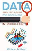 Data Analytics Guide: For Beginners Introduction Front Cover