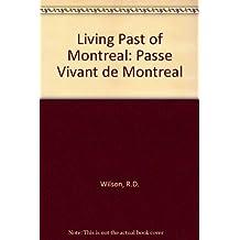 Le passé vivant de Montréal =: The living past of Montreal