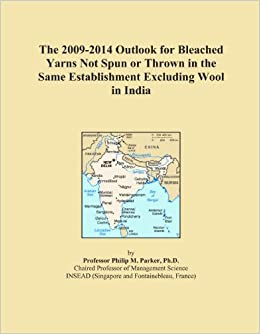 The 2009-2014 Outlook for Bleached Yarns Not Spun or Thrown in the Same Establishment Excluding Wool in India