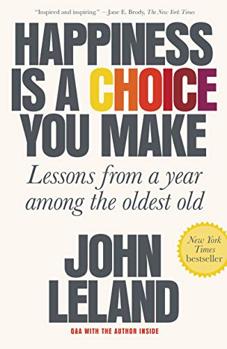 Happiness Is a Choice You Make: Lessons from a Year Among the Oldest Old