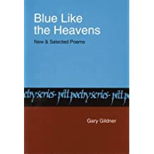 Blue Like The Heavens: New and Selected Poems (Pitt Poetry Series) by Gary Gildner (1984-06-30)