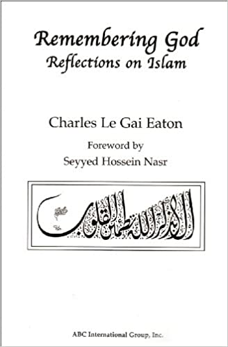 Remembering god reflections on islam charles le gai eaton remembering god reflections on islam charles le gai eaton 9781930637085 books amazon fandeluxe Gallery