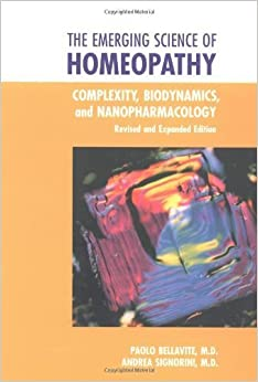 By Paolo Bellavite The Emerging Science of Homeopathy: Complexity, Biodynamics, and Nanopharmacology (2nd Second Edition)
