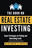 The Book on Real Estate Investing: Expert Strategies on Finding and Generating Leads (Investing in Real Estate) (Volume 3)
