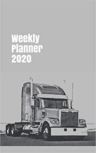 Weekly Planner 2020: organizer for trucking enthusiasts. 5x8 ...
