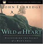 Wild at Heart: Discovering the Secret of a Man's Soul (Hardback) - Common