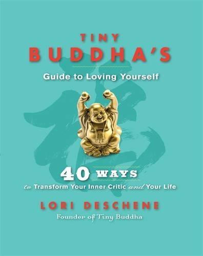 Tiny Buddha's Guide to Loving Yourself by Lori Deschene (2013-10-07)