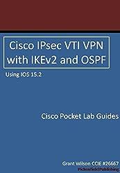 Cisco IPsec VTI VPN with IKEv2 and OSPF - IOS 15.2 (Cisco Pocket Lab Guides) (English Edition)