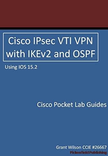 Cisco IPsec VTI VPN with IKEv2 and OSPF - IOS 15 2 (Cisco Pocket Lab Guides  Book 1)