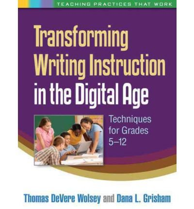 Transforming Writing Instruction in the Digital Age: Techniques for Grades 5-12 (Teaching Practices That Work) (Paperback) - Common
